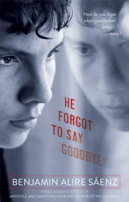 He Forgot to Say Goodbye - Sáenz, Benjamin Alire
