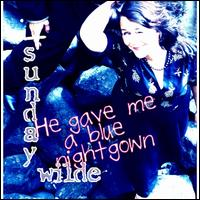 He Gave Me a Blue Nightgown - Sunday Wilde