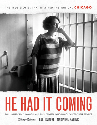 He Had It Coming: Four Murderous Women and the Reporter Who Immortalized Their Stories - Rumore, Kori, and Mather, Marianne, and Stevens, Heidi (Foreword by)