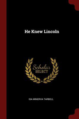 He Knew Lincoln - Tarbell, Ida Minerva