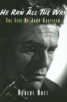 He Ran All the Way: The Life of John Garfield - Nott, Robert