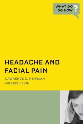Headache and Facial Pain: What Do I Do Now? - Newman MD, Lawrence C