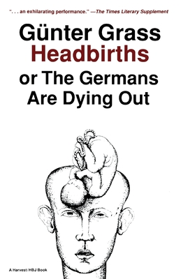 Headbirths: Or the Germans Are Dying Out - Grass, Gunter, and Grass, and Manheim, Ralph, Professor (Translated by)