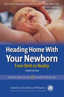 Heading Home with Your Newborn: From Birth to Reality - Jana, Laura A, MD, Faap, and Shu MD, Jennifer