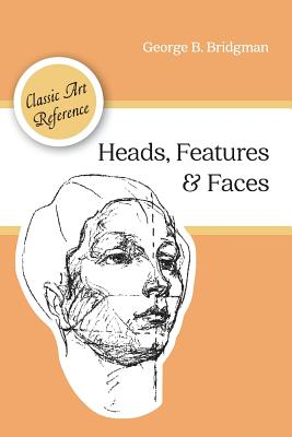 Heads, Features and Faces (Dover Anatomy for Artists) - Bridgman, George B