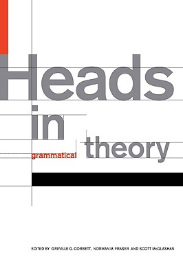 Heads in Grammatical Theory - Corbett, Greville G (Editor), and Fraser, Norman M (Editor), and McGlashan, Scott (Editor)