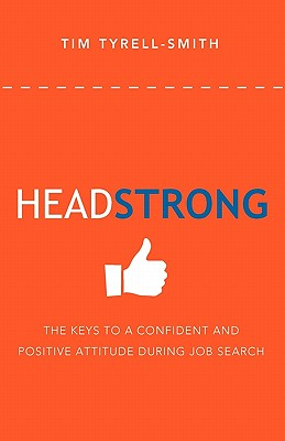 Headstrong: The Keys to a Confident and Positive Attitude During Job Search - Tyrell-Smith, Tim