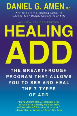 Healing ADD from the Inside Out: The Breakthrough Program That Allows You to See and Heal the Seven Types of Attention Deficit Disorder - Amen, Daniel G, Dr., MD