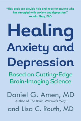 Healing Anxiety and Depression - Amen, Daniel G, Dr., MD, and Routh, Lisa C, MD