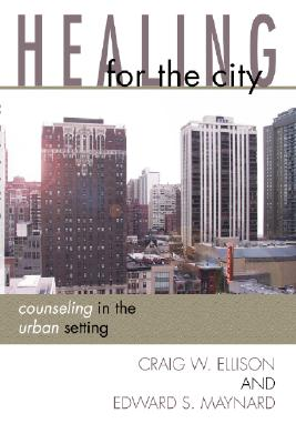 Healing for the City: Counseling in the Urban Setting - Ellison, Craig, and Maynard, Edward S