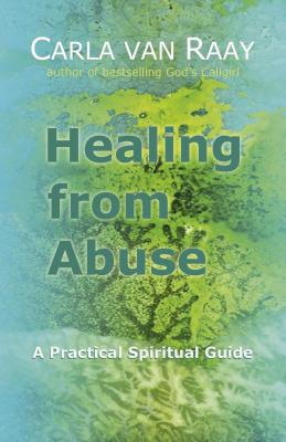 Healing from Abuse: A Practical Spiritual Guide - Van Raay, Carla