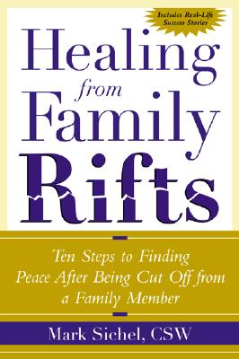 Healing from Family Rifts: Ten Steps to Finding Peace After Being Cut Off from a Familyten Steps to Finding Peace After Being Cut Off from a Family Member Member - Sichel, Mark, and Sichel Mark