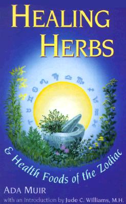 Healing Herbs & Health Foods of the Zodiac - Muir, Ada