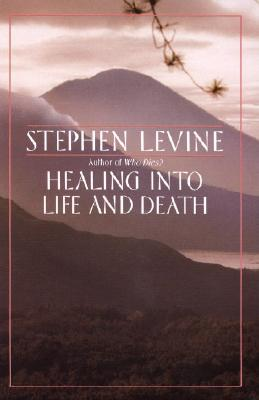 Healing Into Life and Death - Levine, Stephen