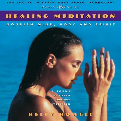 Healing Meditation: Nourish Mind, Body and Spirit - Howell, Kelly