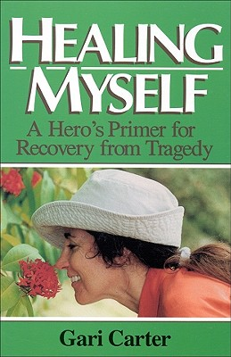 Healing Myself: A Hero's Primer for Recovery from Trauma - Carter, Gari