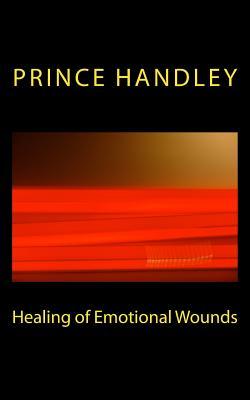 Healing of Emotional Wounds - Handley, Prince
