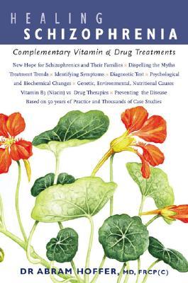 Healing Schizophrenia: Complementary Vitamin & Drug Treatments book