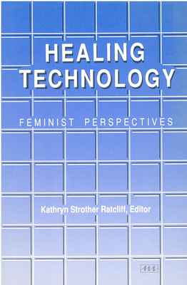 Healing Technology: Feminist Perspectives - Ratcliff, Kathryn Strother (Editor)