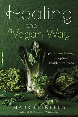 Healing the Vegan Way: Plant-Based Eating for Optimal Health and Wellness - Reinfeld, Mark