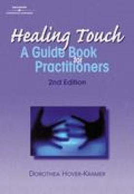 Healing Touch: A Guide Book for Practitioners, 2nd Edition - Hover-Kramer, Dorothea, Ed.D., R.N., and Geddes, Norma, and Mentgen, Janet
