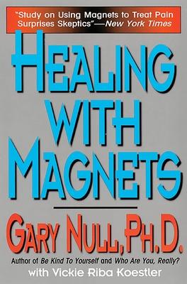 Healing with Magnets - Null, Gary, PH.D., and Koestler, Vicki Riba