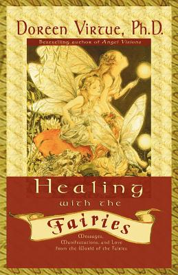 Healing with the Fairies: Messages, Manifestations, and Love from the World of the Fairies - Virtue, Doreen, Ph.D., M.A., B.A.