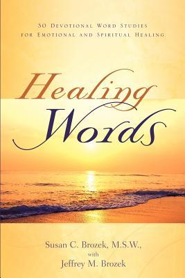 Healing Words - Brozek, Susan C, and Brozek, Jeffrey M