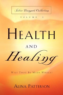 Health and Healing - Patterson, Dr Alina