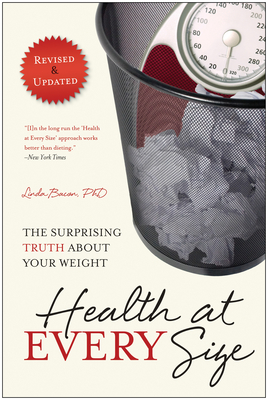 Health at Every Size: The Surprising Truth about Your Weight - Bacon, Linda, PhD