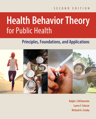 Health Behavior Theory for Public Health: Principles, Foundations, and Applications - Diclemente, Ralph J, PhD, and Salazar, Laura F, and Crosby, Richard A
