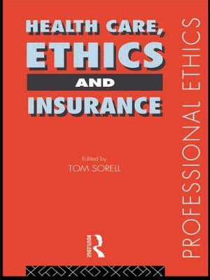 Health Care, Ethics and Insurance - Sorell, Tom (Editor)