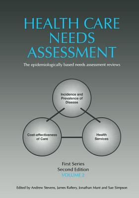 Health Care Needs Assessment: Vol 2: The Epidemiologically Based Needs Assessment Reviews - Stevens, Andrew, and Raftery, James, and Mant, Jonathan