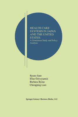 Health Care Systems in Japan and the United States: A Simulation Study and Policy Analysis - Sato, Ryuzo, and Grivoyannis, Elias, and Byrne, Barbara