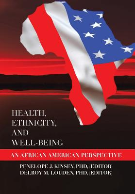 Health, Ethnicity, and Well-Being: An African American Perspective - Penelope J Kinsey, Phd (Editor), and Dr Delroy Louden, Phd (Editor)