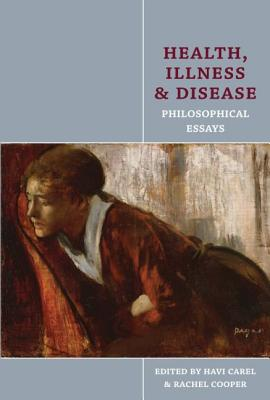 Health, Illness and Disease: Philosophical Essays - Carel, Havi, and Cooper, Rachel