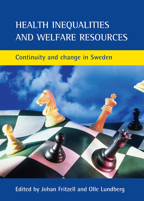 Health Inequalities and Welfare Resources: Continuity and Change in Sweden - Fritzell, Johan (Editor)