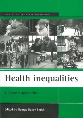 Health Inequalities: Lifecourse Approaches - Smith, George Davey (Editor)