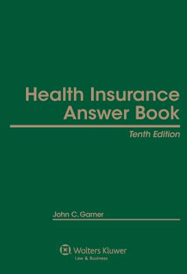 Health Insurance Answer Book, Tenth Edition - Garner, John C