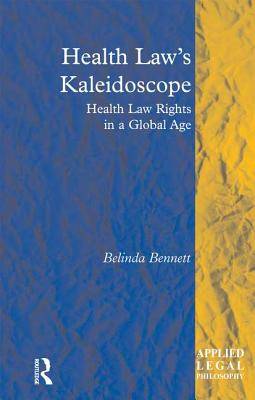 Health Law's Kaleidoscope: Health Law Rights in a Global Age - Bennett, Belinda