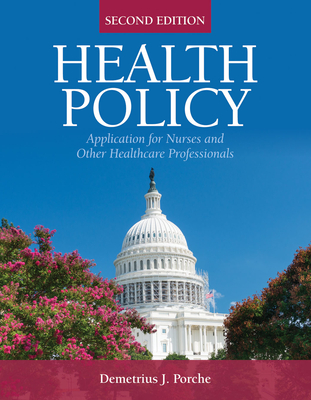 Health Policy: Application for Nurses and Other Health Care Professionals - Porche, Demetrius J