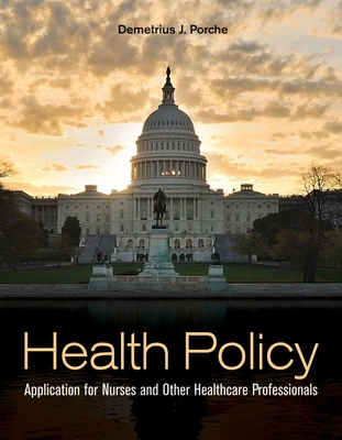 Health Policy: Application for Nurses and Other Healthcare Professionals - Porche, Demetrius J