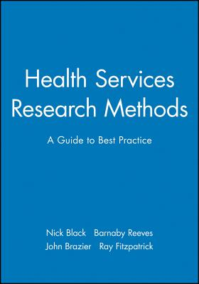 Health Services Research Methods: A Guide to Best Practice - Black, Nick (Editor), and Reeves, Barnaby (Editor), and Brazier, John (Editor)