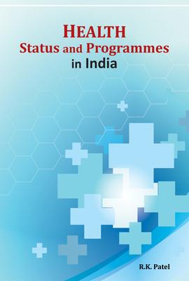 Health Status & Programmes in India - Patel, R. K.