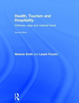 Health, Tourism and Hospitality: Spas, Wellness and Medical Travel - Smith, Melanie, and Puczko, Laszlo