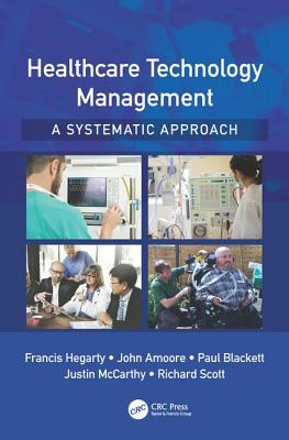 Healthcare Technology Management - A Systematic Approach - Hegarty, Francis, and Amoore, John, and Blackett, Paul