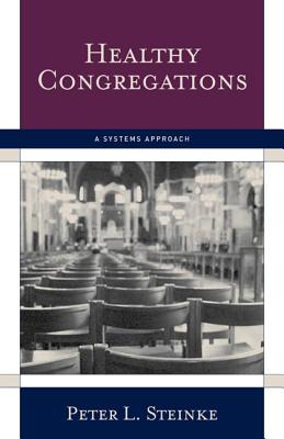 Healthy Congregations: A Systems Approach - Steinke, Peter L