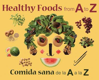 Healthy Foods from A to Z/Comida Sana de La a A La Z - Maze, Stephanie (Editor), and Comet, Renee (Photographer)
