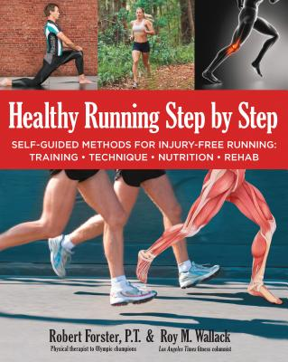 Healthy Running Step by Step: Self-Guided Methods for Injury-Free Running: Training, Technique, Nutrition, Rehab - Forster, Robert, Professor, PT, and Wallack, Roy M