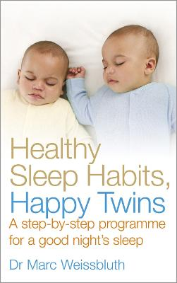 Healthy Sleep Habits, Happy Twins: A Step-by-step Programme for Sleep-training Your Multiples - Weissbluth, Marc
